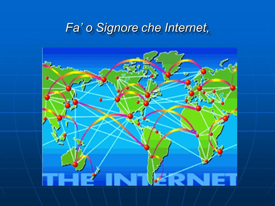 Fa' o Signore che Internet,
