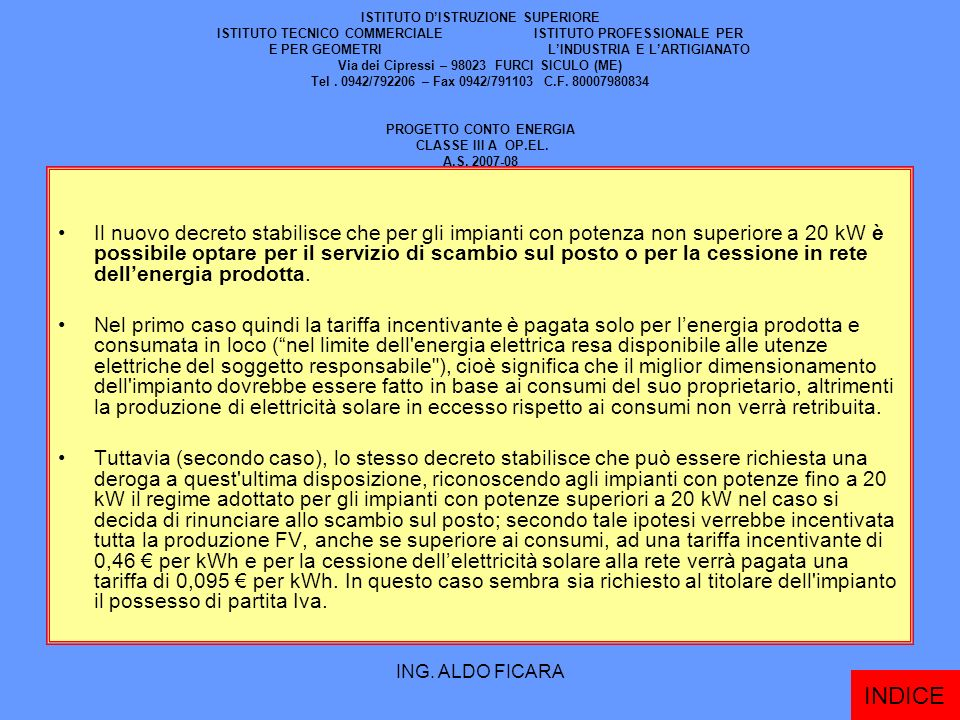 ISTITUTO D'ISTRUZIONE SUPERIORE ISTITUTO TECNICO COMMERCIALE ISTITUTO PROFESSIONALE PER E PER GEOMETRI L'INDUSTRIA E L'ARTIGIANATO Via dei Cipressi – 98023 FURCI SICULO (ME) Tel . 0942/792206 – Fax 0942/791103 C.F. 80007980834 PROGETTO CONTO ENERGIA CLASSE III A OP.EL. A.S. 2007-08