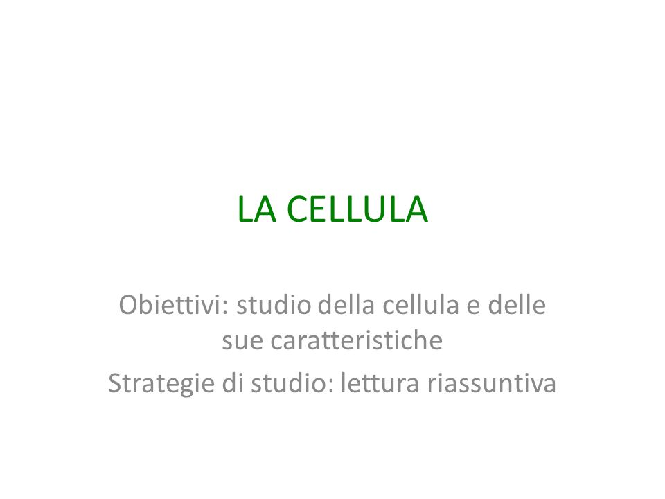 LA CELLULA Obiettivi: studio della cellula e delle sue caratteristiche