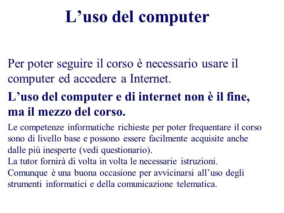 L'uso del computer Per poter seguire il corso è necessario usare il computer ed accedere a Internet.