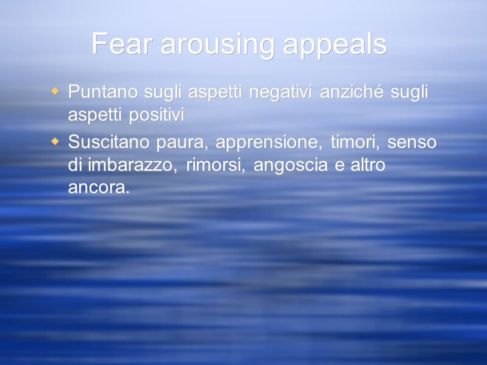 Fear arousing appeals Puntano sugli aspetti negativi anziché sugli aspetti positivi.