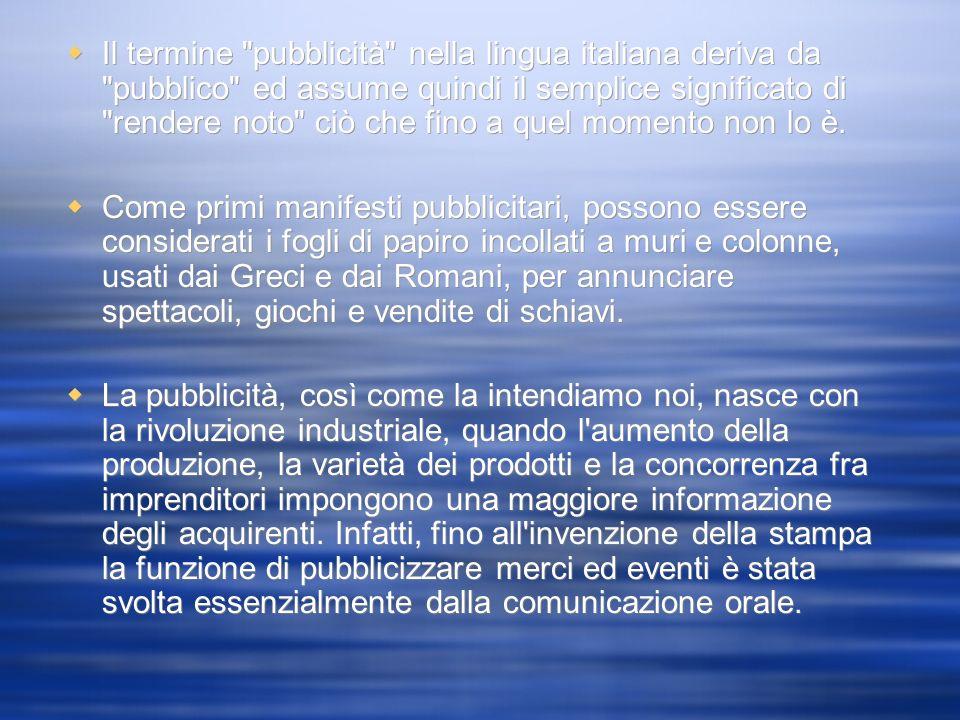 Il termine pubblicità nella lingua italiana deriva da pubblico ed assume quindi il semplice significato di rendere noto ciò che fino a quel momento non lo è.