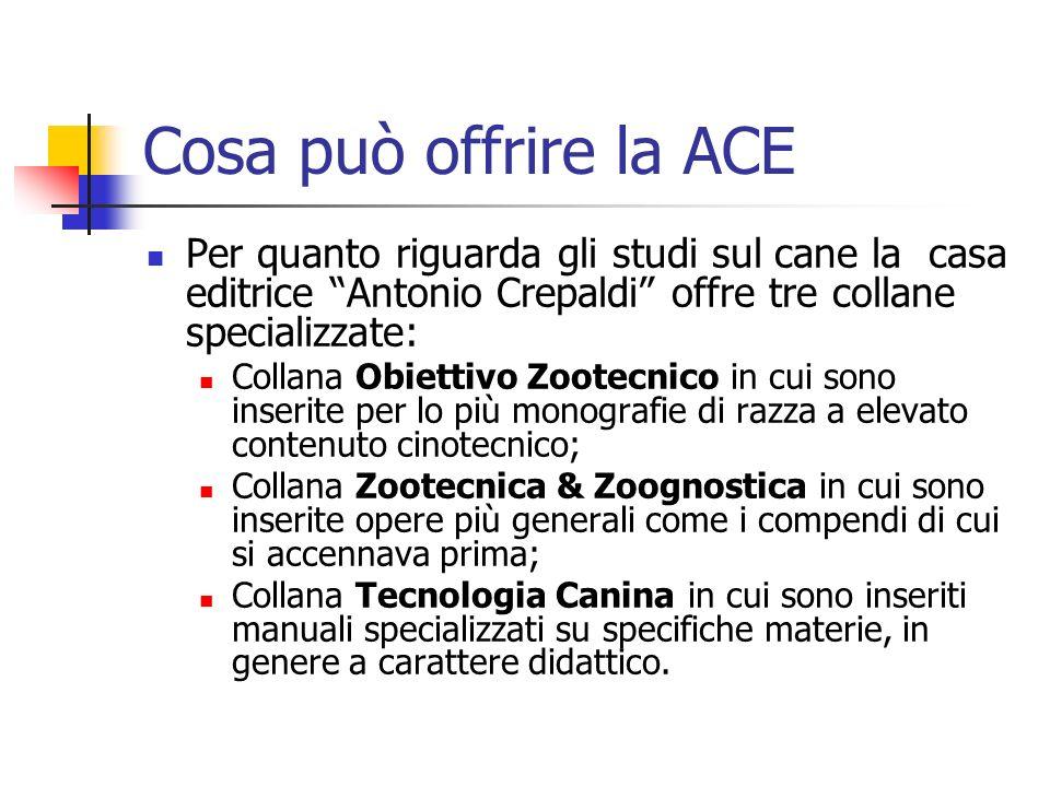 Cosa può offrire la ACE Per quanto riguarda gli studi sul cane la casa editrice Antonio Crepaldi offre tre collane specializzate: