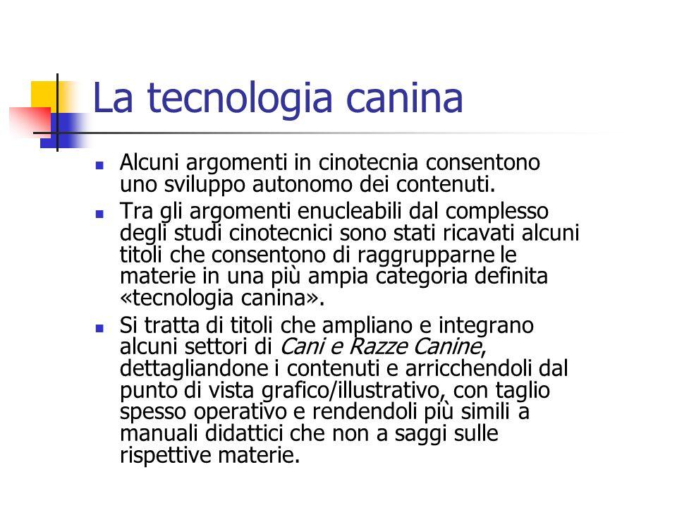 La tecnologia canina Alcuni argomenti in cinotecnia consentono uno sviluppo autonomo dei contenuti.