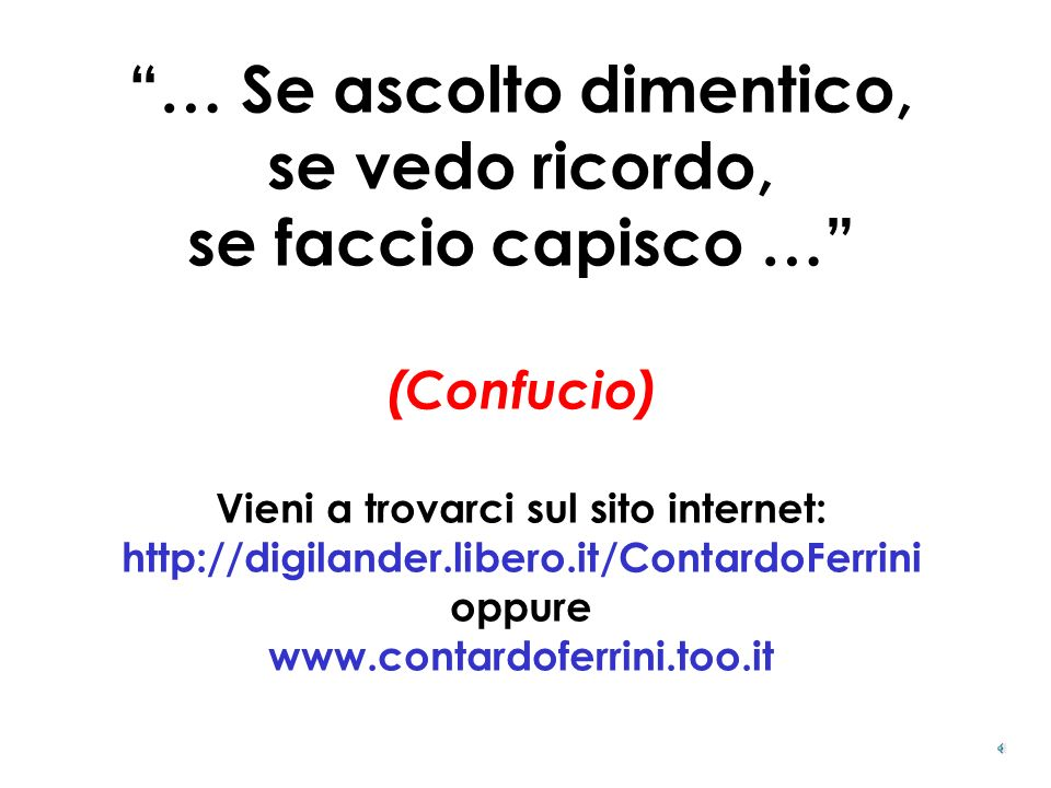 … Se ascolto dimentico, se vedo ricordo, se faccio capisco … (Confucio) Vieni a trovarci sul sito internet: http://digilander.libero.it/ContardoFerrini oppure www.contardoferrini.too.it