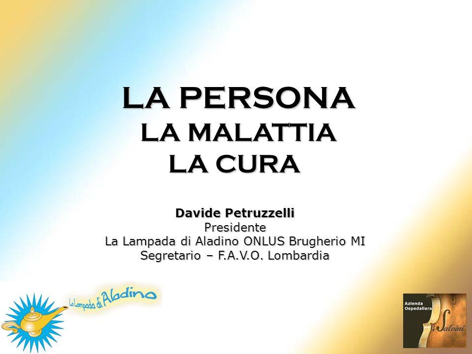 LA PERSONA LA MALATTIA LA CURA Davide Petruzzelli Presidente