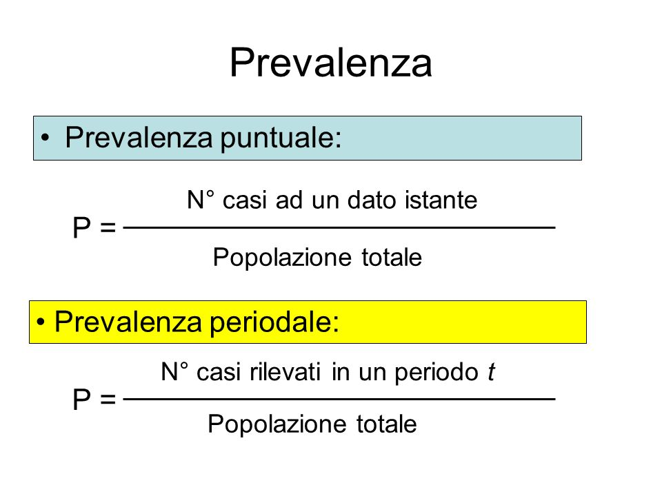 Prevalenza Prevalenza puntuale: P = Prevalenza periodale: P =