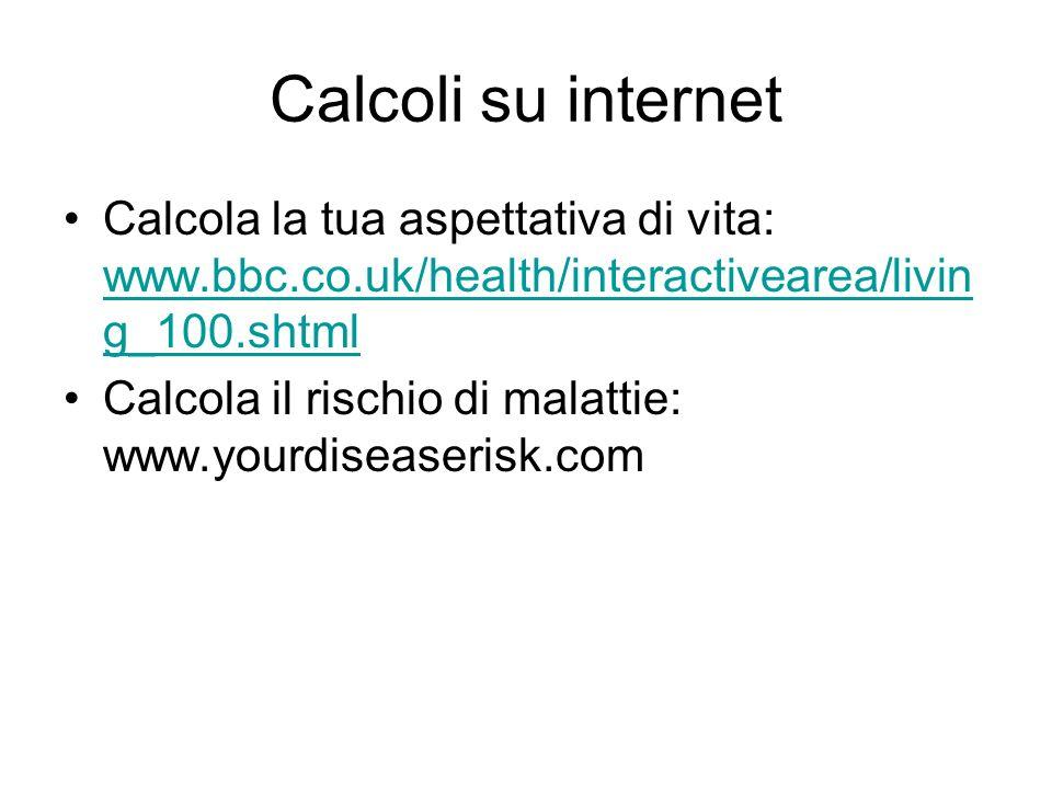 Calcoli su internet Calcola la tua aspettativa di vita: www.bbc.co.uk/health/interactivearea/living_100.shtml.
