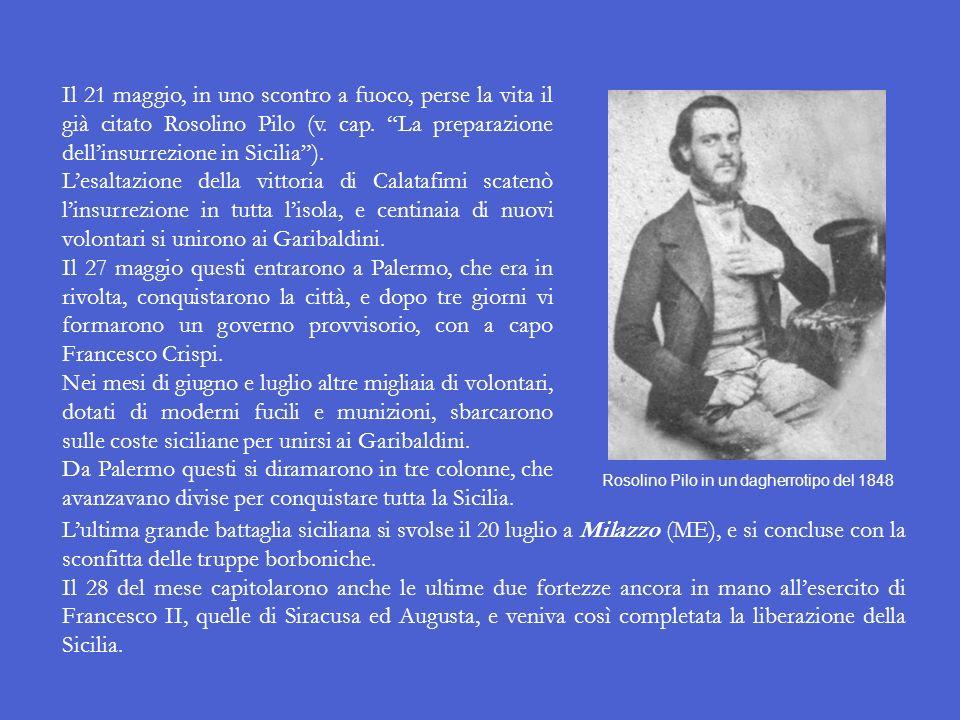 Il 21 maggio, in uno scontro a fuoco, perse la vita il già citato Rosolino Pilo (v. cap. La preparazione dell'insurrezione in Sicilia ).