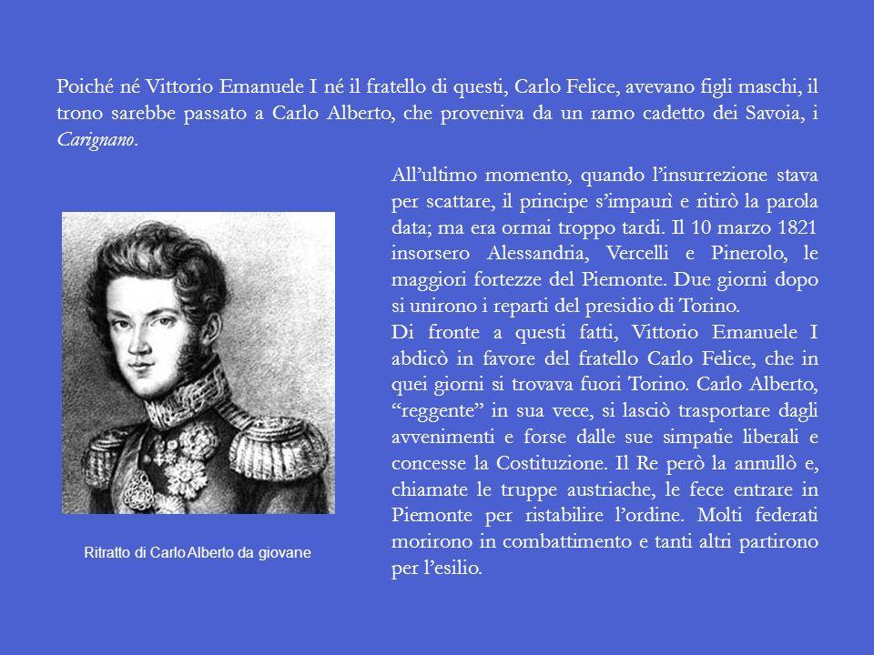 Poiché né Vittorio Emanuele I né il fratello di questi, Carlo Felice, avevano figli maschi, il trono sarebbe passato a Carlo Alberto, che proveniva da un ramo cadetto dei Savoia, i Carignano.