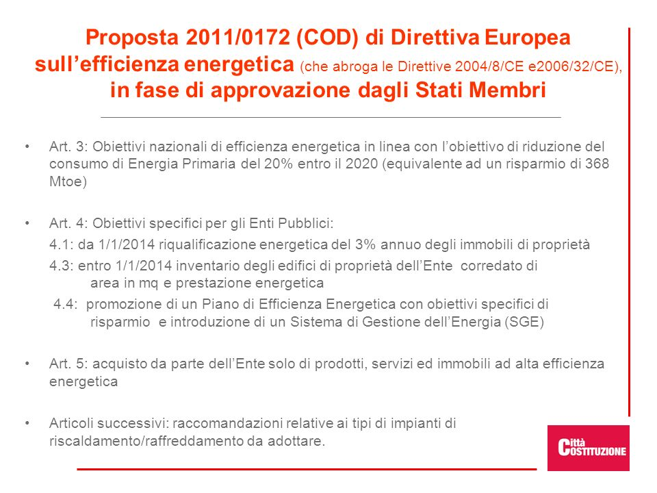 Proposta 2011/0172 (COD) di Direttiva Europea sull'efficienza energetica (che abroga le Direttive 2004/8/CE e2006/32/CE), in fase di approvazione dagli Stati Membri