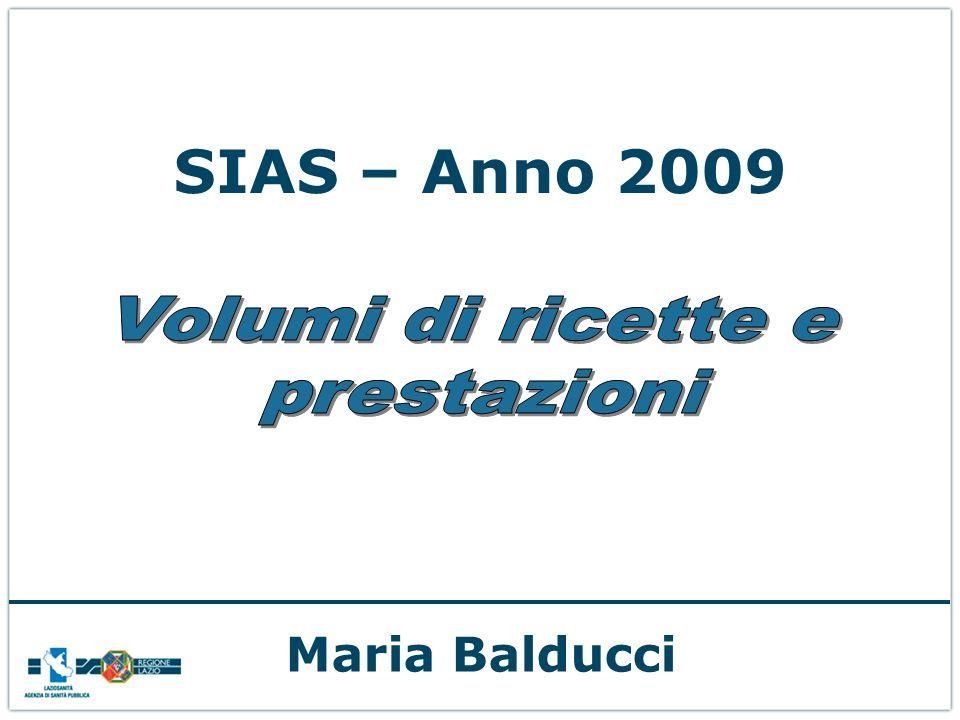 SIAS – Anno 2009 Volumi di ricette e prestazioni Maria Balducci