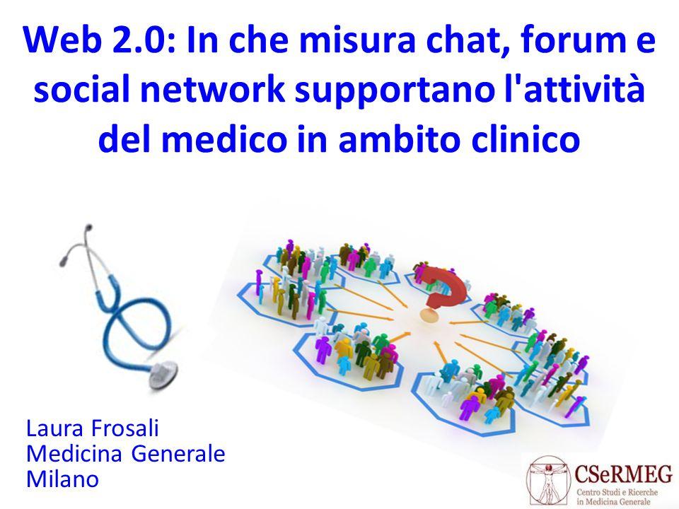 Web 2.0: In che misura chat, forum e social network supportano l attività del medico in ambito clinico