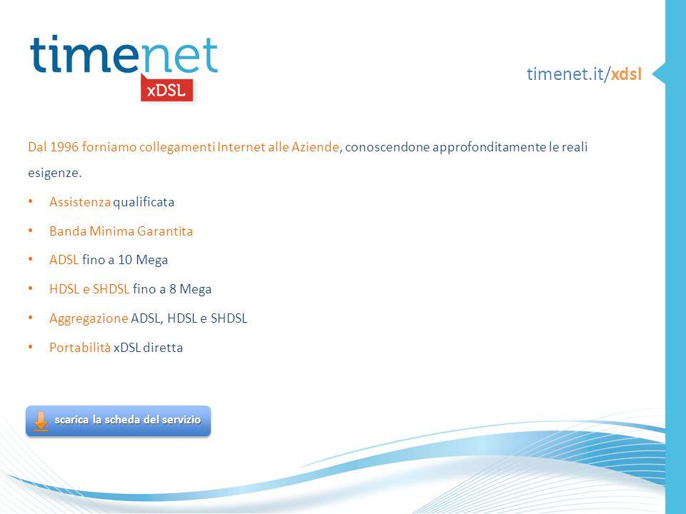 timenet.it/xdsl Dal 1996 forniamo collegamenti Internet alle Aziende, conoscendone approfonditamente le reali esigenze.