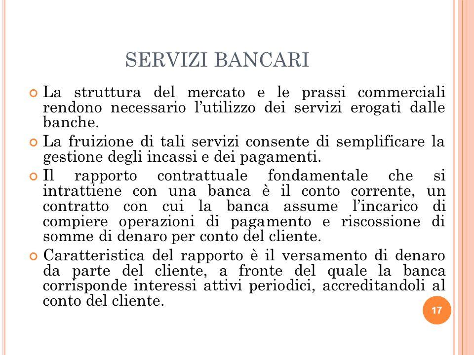 SERVIZI BANCARI La struttura del mercato e le prassi commerciali rendono necessario l'utilizzo dei servizi erogati dalle banche.