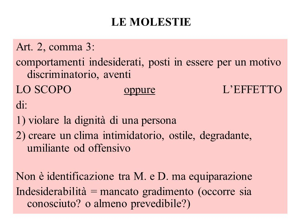LE MOLESTIE Art. 2, comma 3: comportamenti indesiderati, posti in essere per un motivo discriminatorio, aventi.
