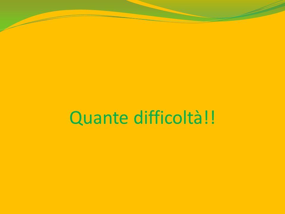 Quante difficoltà!!