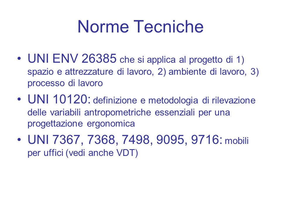 Norme TecnicheUNI ENV 26385 che si applica al progetto di 1) spazio e attrezzature di lavoro, 2) ambiente di lavoro, 3) processo di lavoro.