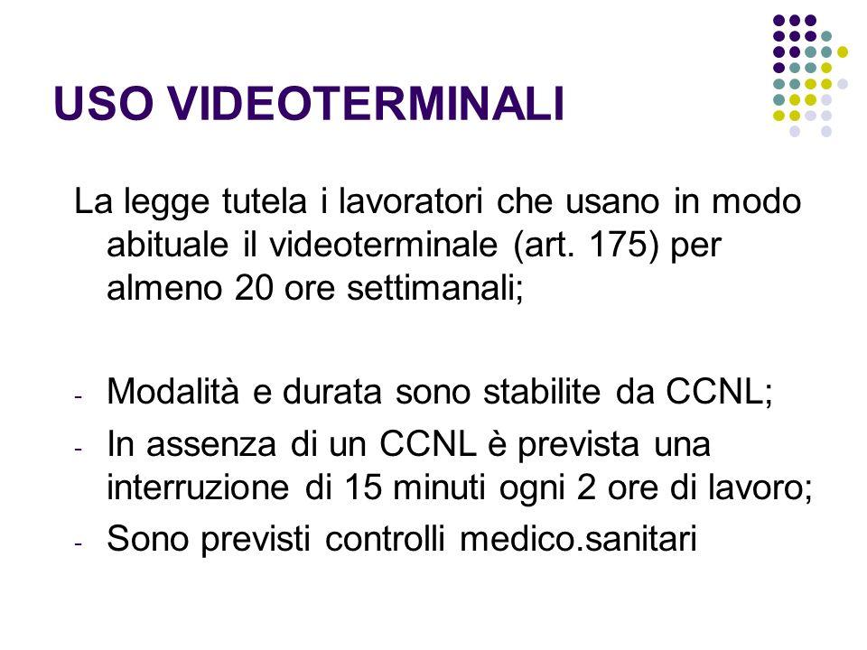 USO VIDEOTERMINALI La legge tutela i lavoratori che usano in modo abituale il videoterminale (art. 175) per almeno 20 ore settimanali;