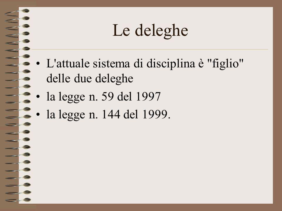Le deleghe L attuale sistema di disciplina è figlio delle due deleghe.