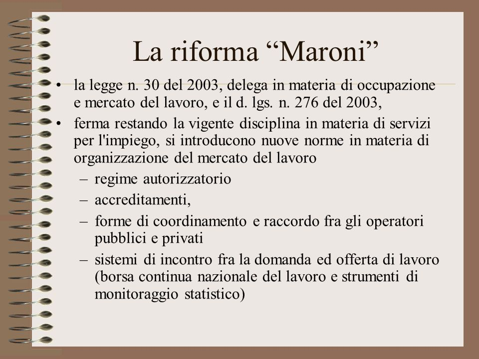 La riforma Maroni la legge n. 30 del 2003, delega in materia di occupazione e mercato del lavoro, e il d. lgs. n. 276 del 2003,