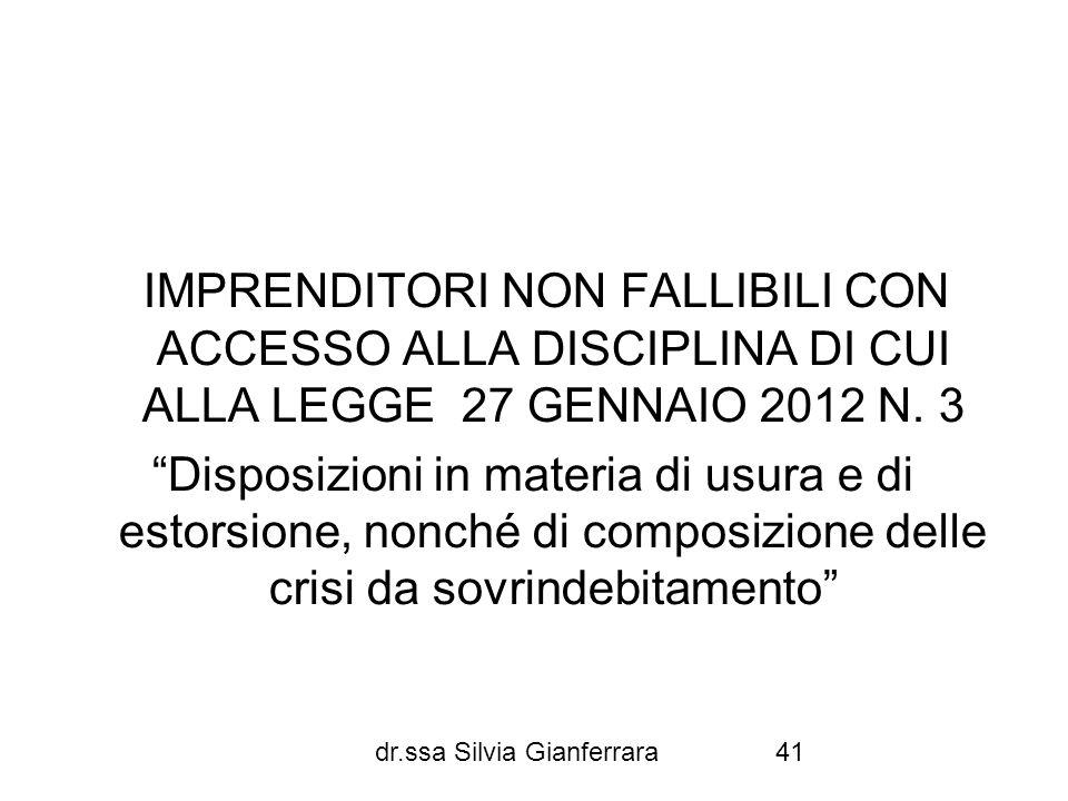 IMPRENDITORI NON FALLIBILI CON ACCESSO ALLA DISCIPLINA DI CUI ALLA LEGGE 27 GENNAIO 2012 N. 3