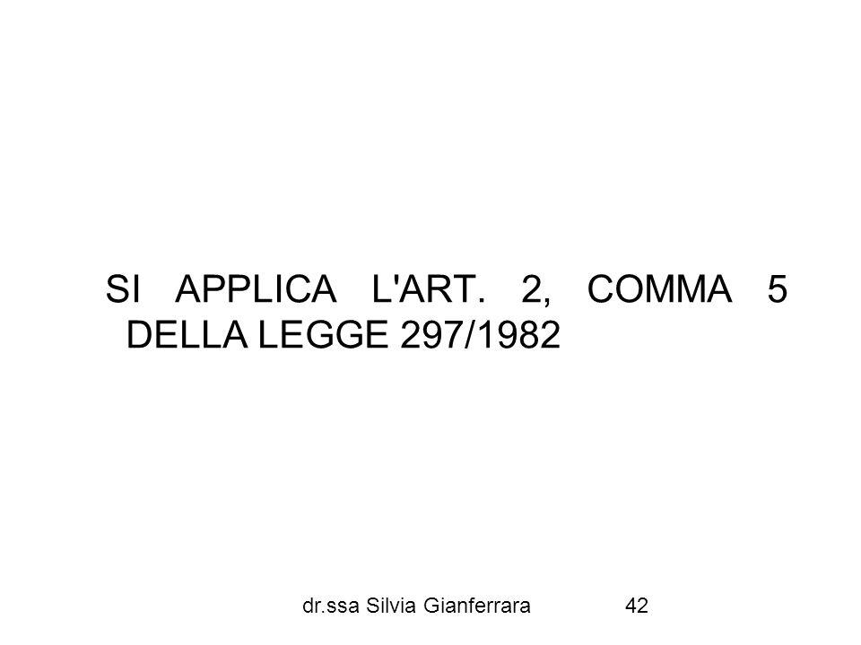 SI APPLICA L ART. 2, COMMA 5 DELLA LEGGE 297/1982
