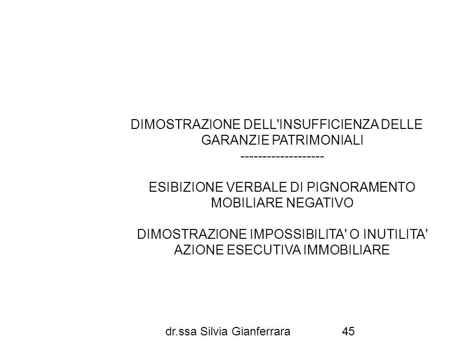 DIMOSTRAZIONE DELL INSUFFICIENZA DELLE GARANZIE PATRIMONIALI ------------------- ESIBIZIONE VERBALE DI PIGNORAMENTO MOBILIARE NEGATIVO DIMOSTRAZIONE IMPOSSIBILITA O INUTILITA AZIONE ESECUTIVA IMMOBILIARE