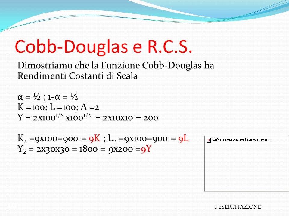 Cobb-Douglas e R.C.S. 10 Dimostriamo che la Funzione Cobb-Douglas ha