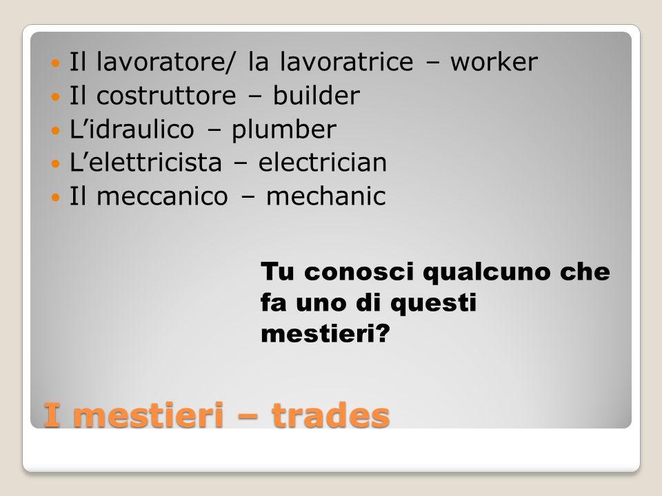 I mestieri – trades Il lavoratore/ la lavoratrice – worker