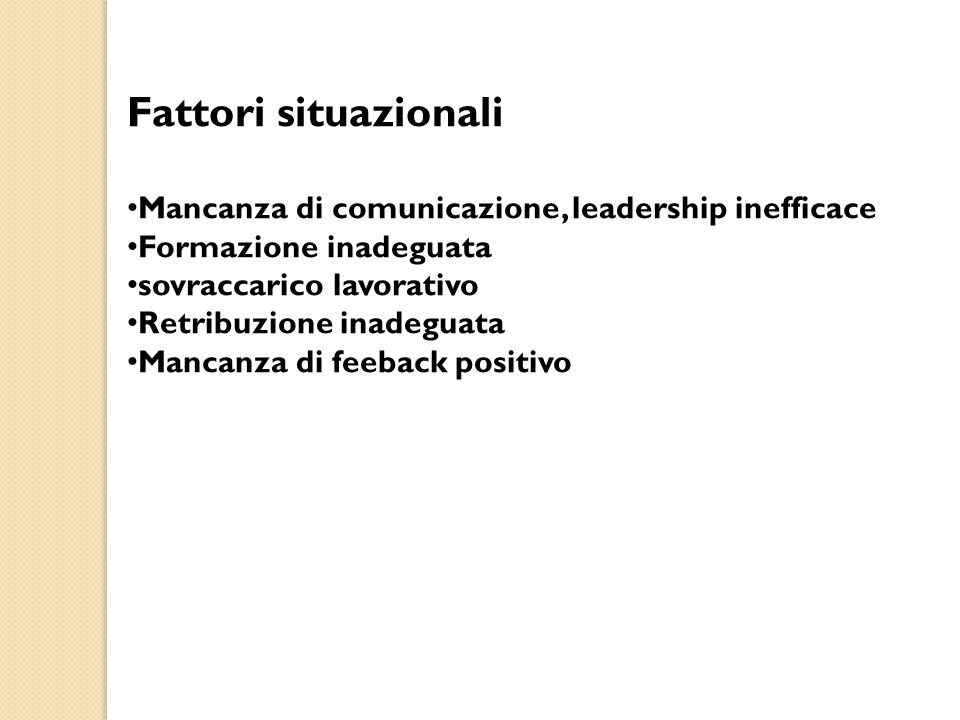 Fattori situazionali Mancanza di comunicazione, leadership inefficace