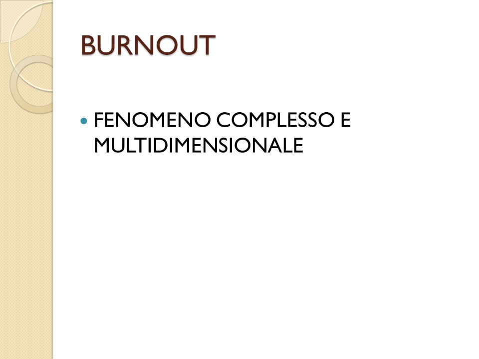 BURNOUT FENOMENO COMPLESSO E MULTIDIMENSIONALE