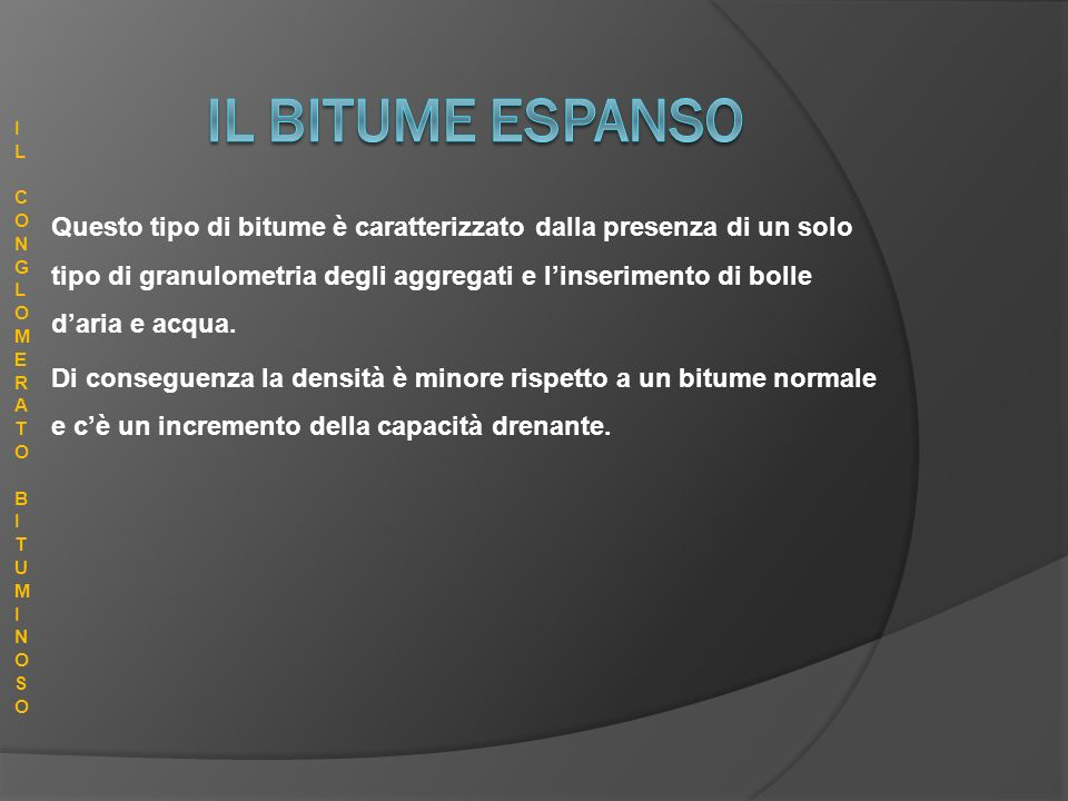 IL BITUME ESPANSO IL. CONGLOMERATO. BITUMINOSO.