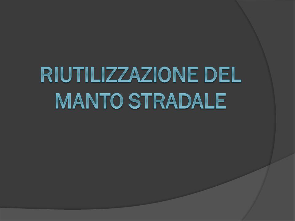 RIUTILIZZAZIONE DEL MANTO STRADALE