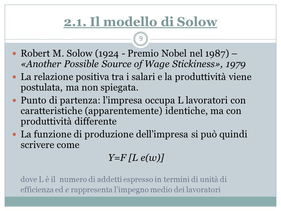 2.1. Il modello di Solow Robert M. Solow (1924 - Premio Nobel nel 1987) – «Another Possible Source of Wage Stickiness», 1979.