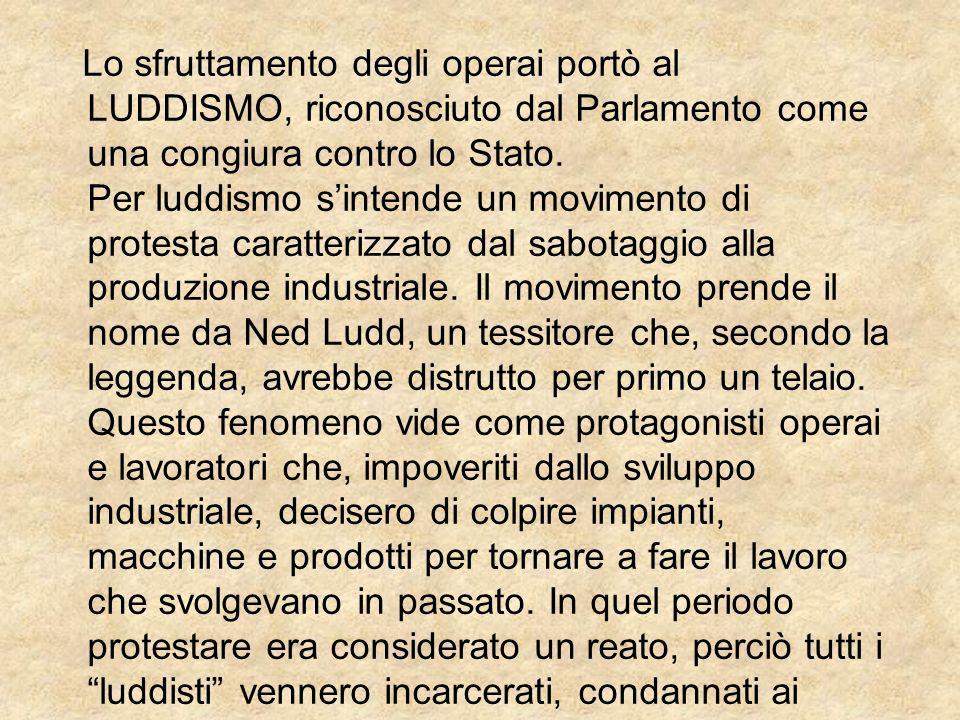 Lo sfruttamento degli operai portò al LUDDISMO, riconosciuto dal Parlamento come una congiura contro lo Stato.