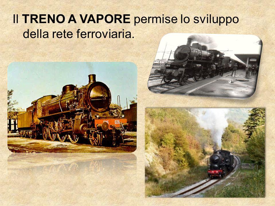 Il TRENO A VAPORE permise lo sviluppo della rete ferroviaria.
