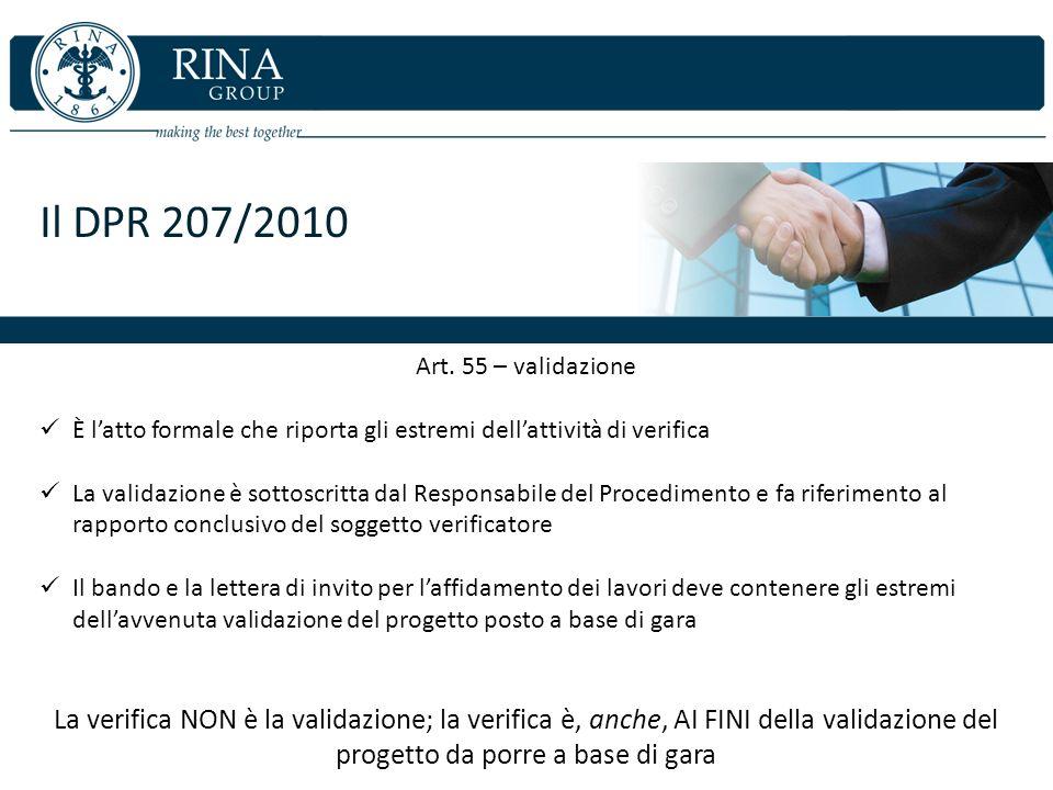 Il DPR 207/2010 Art. 55 – validazione. È l'atto formale che riporta gli estremi dell'attività di verifica.