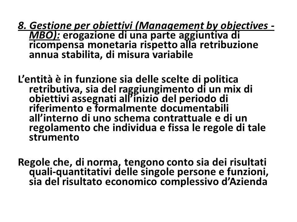 8. Gestione per obiettivi (Management by objectives - MBO): erogazione di una parte aggiuntiva di ricompensa monetaria rispetto alla retribuzione annua stabilita, di misura variabile