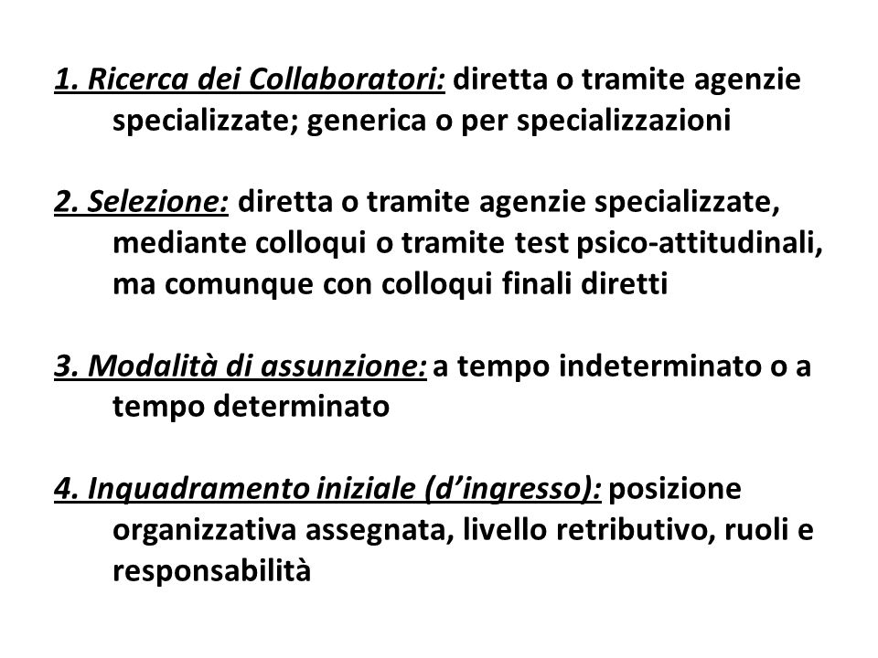 1. Ricerca dei Collaboratori: diretta o tramite agenzie specializzate; generica o per specializzazioni