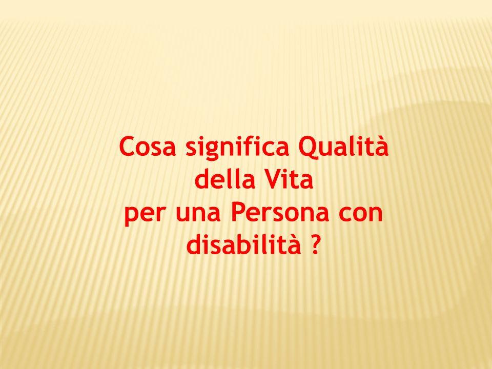 Cosa significa Qualità della Vita per una Persona con disabilità