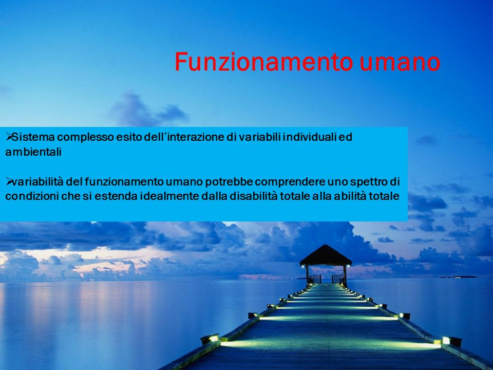 Funzionamento umano Sistema complesso esito dell'interazione di variabili individuali ed ambientali.