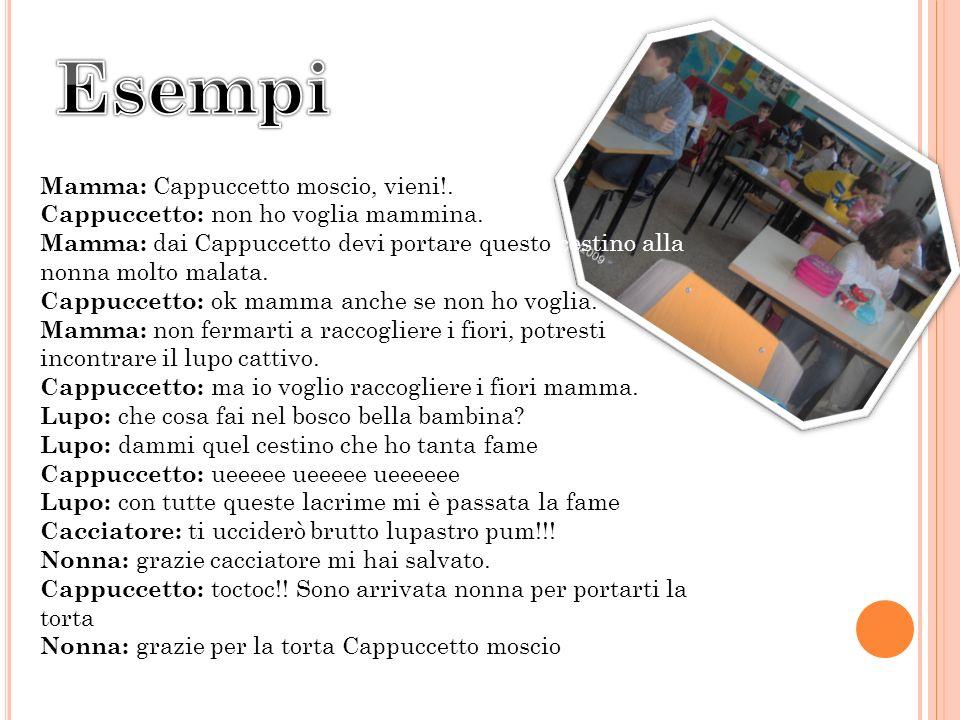 Esempi Mamma: Cappuccetto moscio, vieni!.