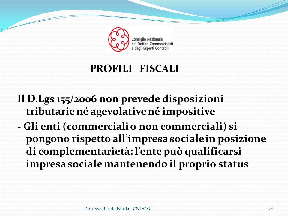 PROFILI FISCALI Il D.Lgs 155/2006 non prevede disposizioni tributarie né agevolative né impositive.
