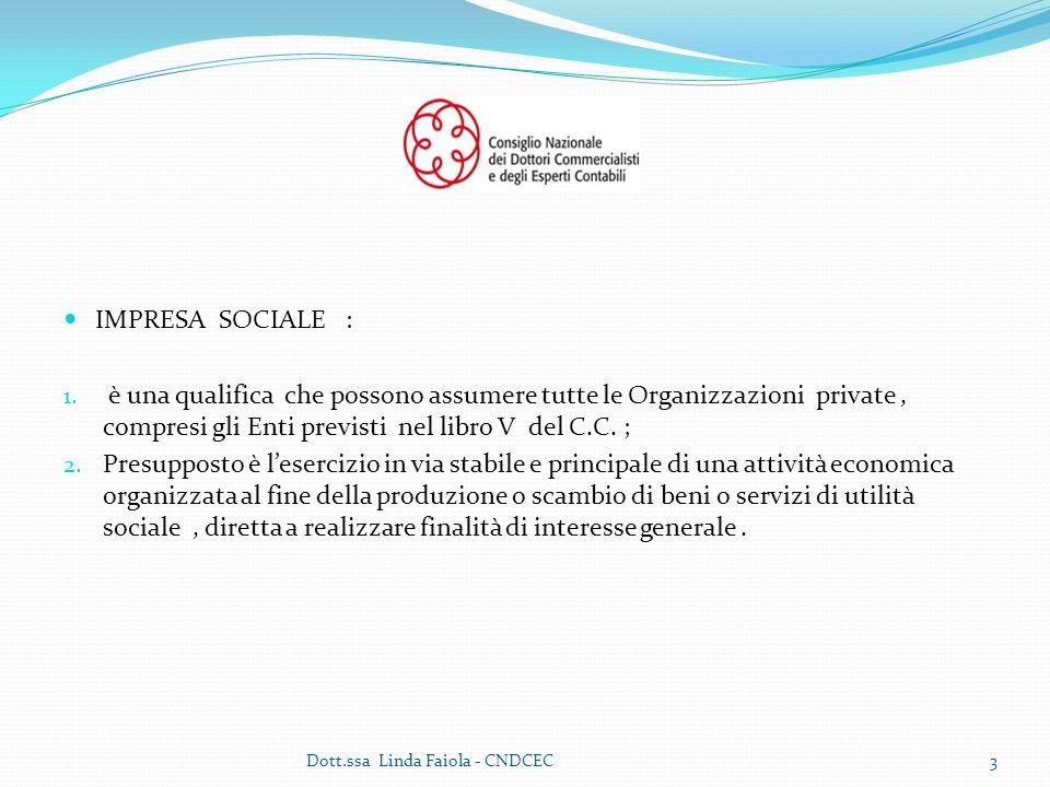 IMPRESA SOCIALE : è una qualifica che possono assumere tutte le Organizzazioni private , compresi gli Enti previsti nel libro V del C.C. ;