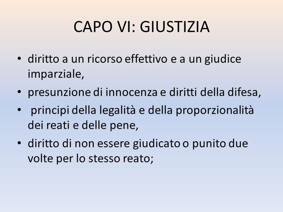 CAPO VI: GIUSTIZIA diritto a un ricorso effettivo e a un giudice imparziale, presunzione di innocenza e diritti della difesa,