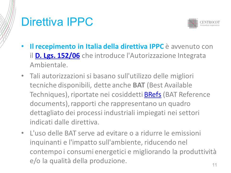 Direttiva IPPC Il recepimento in Italia della direttiva IPPC è avvenuto con il D. Lgs. 152/06 che introduce l Autorizzazione Integrata Ambientale.