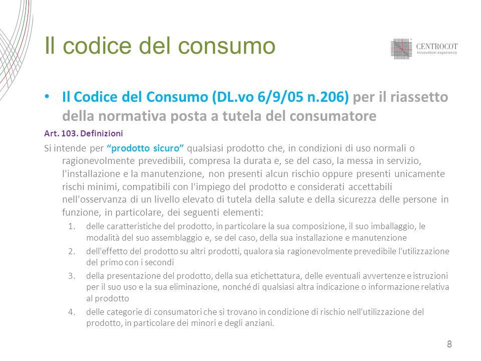 Il codice del consumo Il Codice del Consumo (DL.vo 6/9/05 n.206) per il riassetto della normativa posta a tutela del consumatore.