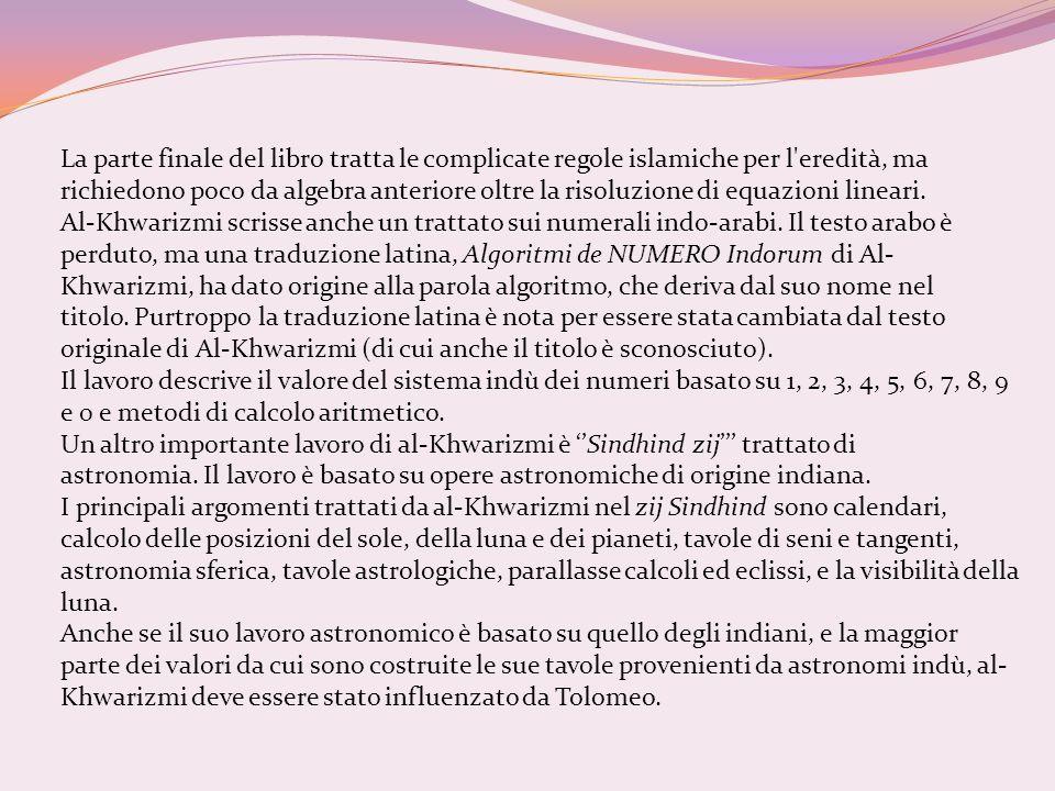La parte finale del libro tratta le complicate regole islamiche per l eredità, ma richiedono poco da algebra anteriore oltre la risoluzione di equazioni lineari.