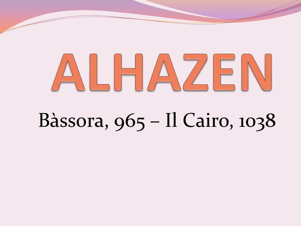 ALHAZEN Bàssora, 965 – Il Cairo, 1038
